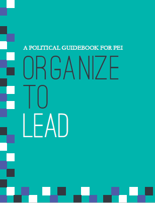 Organize to Lead: A Political Guidebook for PEI